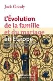 Jack Goody - L'Evolution de la famille et du mariage en Europe.