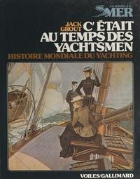 Jack Grout et  Collectif - C'était au temps des yachtsmen - Histoire mondiale du yachting, des origines à 1939.