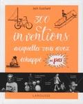Jack Guichard - 300 inventions auxquelles vous avez échappé ou pas !.