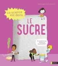 Jack Guichard et Cécile Jugla - La science est dans le sucre.