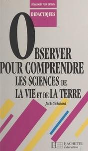Jack Guichard et Françoise Guichard - Observer pour comprendre les sciences de la vie et de la terre.