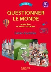 Jack Guichard et Françoise Guichard - Questionner le monde - La matière, le vivant, les objets CE2 Cycle 2 Citadelle - Cahier d'activités.