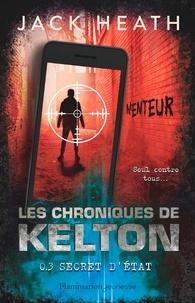 Jack Heath - Les Chroniques de Kelton Tome 3 : Secret d'état.