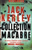 Jack Kerley - Collection macabre.