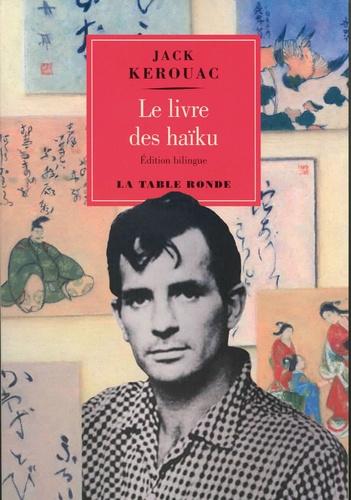 Jack Kerouac - Le livre des haïku - Edition bilingue français-anglais.