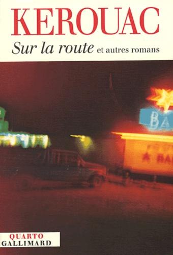 Jack Kerouac - Sur la route - Et autres romans.