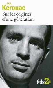 Jack Kerouac - Sur les origines d'une génération suivi de Le dernier mot.
