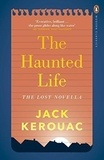 Jack Kerouac - The Haunted Life and Other Writings.