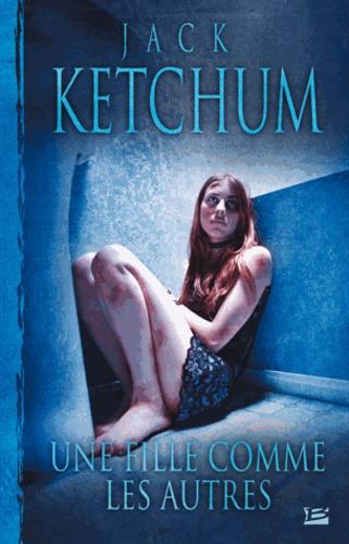 Jack Ketchum - Une fille comme les autres.