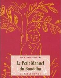 Jack Kornfield - Le petit manuel du Bouddha.