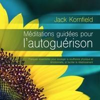 Jack Kornfield et Tristan Harvey - Méditations guidées pour l'autoguérison : Pratiques essentielles pour soulager la souffrance physique et émotionnelle, et faciliter le rétablissement - Méditations guidées pour l'autoguérison.