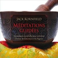Jack Kornfield et Pierre Auger - Méditations guidées : Six pratiques essentielles pour entretenir l'Amour, la Conscience et la Sagesse.