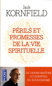 Jack Kornfield - Périls et promesses de la vie spirituelle - Un chemin qui a du coeur.