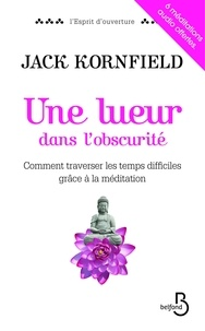 Jack Kornfield - Une lueur dans l'obscurité - Comment traverser les temps difficiles grâce à la méditation.