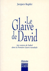 LE GLAIVE DE DAVID. Aux sources de Tsahal dans la Première Guerre Mondiale.pdf