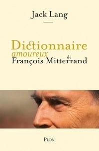 Jack Lang - Dictionnaire amoureux de François Mitterrand.