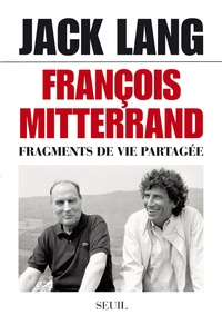 Jack Lang - François Mitterrand, fragments de vie partagée.