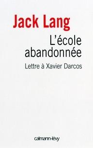 Jack Lang - L'Ecole abandonnée - Lettre à Xavier Darcos.