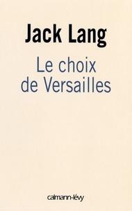 Jack Lang - Le choix de Versailles - Témoignage sur la révision de la Constitution.