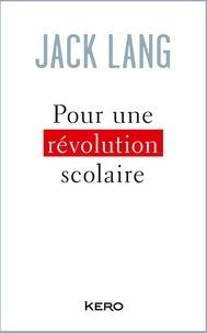 Jack Lang - Pour une révolution scolaire.