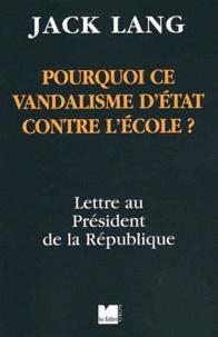 Jack Lang - Pourquoi ce vandalisme d'Etat contre l'Ecole ? - Lettre au président de la République.