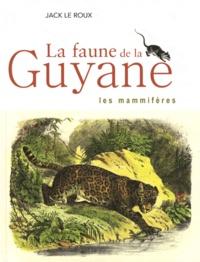 Jack Le Roux - La faune de la Guyane - Les mammifères.