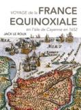 Jack Le Roux et Antoine Biet - Voyage de la France équinoxiale en l'isle de Cayenne en 1652.