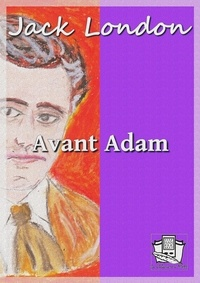 Jack London et Louis Postif - Avant Adam.
