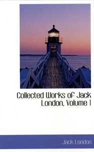 Jack London - Collected Works of Jack London - Volume 1, The Call of the Wild, The Road, The Faith of Men, The Game and South Sea Tales.