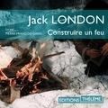 Jack London et Pierre-François Garel - Construire un feu.