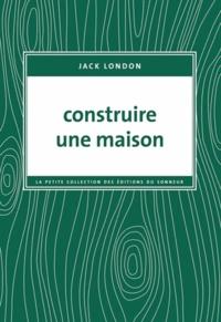 Jack London - Construire une maison.
