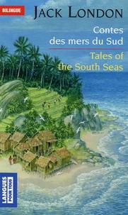 Jack London et Anne Rocca - Contes des mers du Sud : Tales of the South Seas.