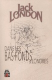 Jack London - Dans les bas-fonds de Londres.