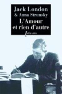 Jack London et Anna Strunsky - L'amour et rien d'autre - Correspondance Kempton-Wace.