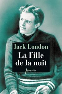Jack London - La fille de la nuit suivi de Courage à la hollandaise.