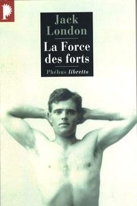Jack London - La Force des forts.
