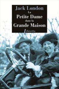 Jack London - La Petite Dame dans la Grande Maison.