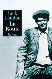 Jack London - La route. - Les vagabonds du rail.