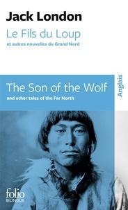 Jack London - Le Fils du Loup et autres nouvelles du Grand Nord - Edition bilingue français-anglais.