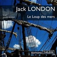 Jack London et Julien Allouf - Le Loup des mers.