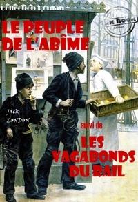 Jack London et Louis Postif - Le peuple de l'abîme (suivi de Les vagabonds du rail) - édition intégrale.