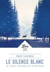 Jack London - Le silence blanc et autres nouvelles du Grand Nord.