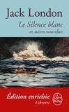 Jack London - Le Silence blanc et autres nouvelles.