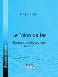 Jack London et  Ligaran - Le Talon de fer - Roman d'anticipation sociale.
