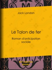 Jack London - Le Talon de fer - Roman d'anticipation sociale.