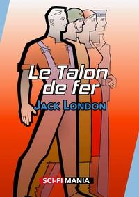 Jack London - Le Talon de fer - Suivi de Une invasion sans précédent.