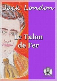 Jack London et Louis Postif - Le Talon de fer.
