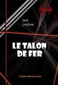 Jack London et Louis Postif - Le talon de fer - édition intégrale.