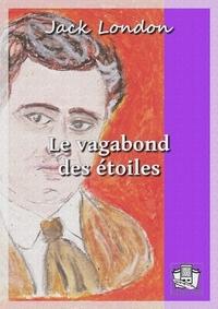 Jack London et Louis Postif - Le vagabond des étoiles.