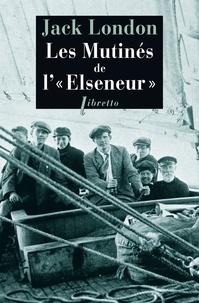 """Jack London - Les Mutinés de l' """"Elseneur""""."""